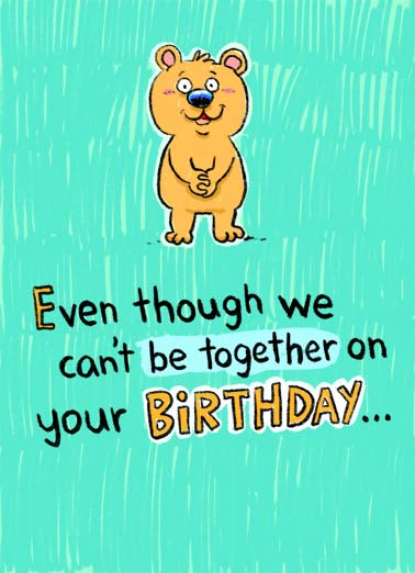In My Heart BDAY Funny One from the Heart  Quarantine A picture of a cute bear who wishes you a happy birthday even though we can't be together. | birthday cute critter bear happy be together 6 feet social distance distancing coronavirus new normal wish heart miss cartoon illustration  In my heart, we're less than 6 feet apart. Miss you and wish you a happy birthday!