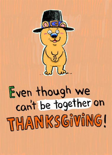 In My Heart Thanksgiving Funny Thanksgiving Card  A picture of a cute bear who wishes you a happy thanksgiving even though we can't be together. | happy thanksgiving cute critter bear happy be together 6 feet social distance distancing coronavirus new normal wish heart miss cartoon illustration pilgrim feast In my heart, we're never more than 6 feet apart. Miss you and wish you happy thanksgiving!