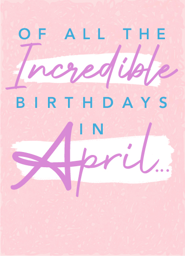 "Incredible April Funny April Birthday Card  Send a wish with this sweet ""Incredible April"" Birthday card or Ecard to put a smile on someone's face today."