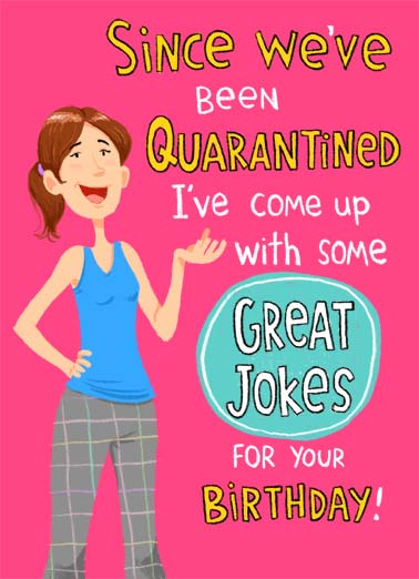 Inside Joke Funny Work from Home Card  An illustration of a woman saying that they have some great jokes for your Birthday- unfortunately they are all 'inside' jokes. | Inside joke jokes happy birthday quarantine social distancing distance coronavirus virus covid-19 sick fever home isolate funny humor Unfortunately they are all inside jokes.