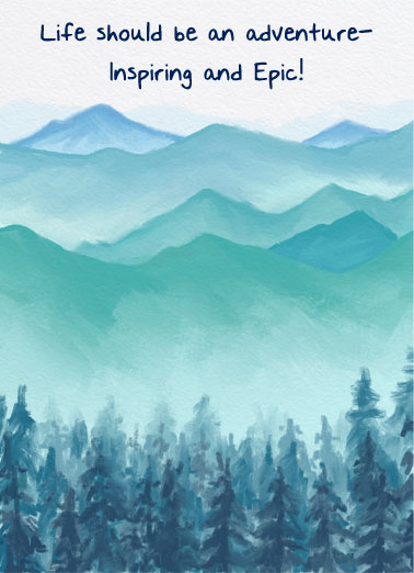 "Inspiring and Epic Funny One from the Heart Card Birthday A picture of a forest with the words, ""life should be an adventure- inspiring and epic. 