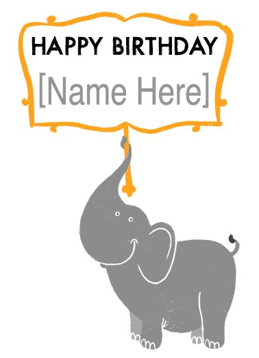 Irrelephant Funny  Card  A picture of an elephant holding a sign that you can add your name to, saying 'happy birthday'. | elephant illustration add name happy birthday Irrelephant age cute animal trunk sign  Remember, age is Irrelephant!