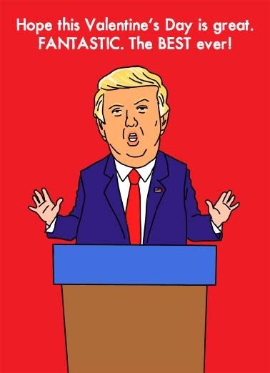 Just Like Me (VAL) Funny  Card  AN illustration of President Donald Trump saying, 'Hope this Valentine's Day is great. FANTASTIC. The BEST ever! | president Donald Trump white house fantastic best white house oval office republican democrat great other words happy Valentine Day GOP In other words, AS GREAT AS ME! (Like that's possible)