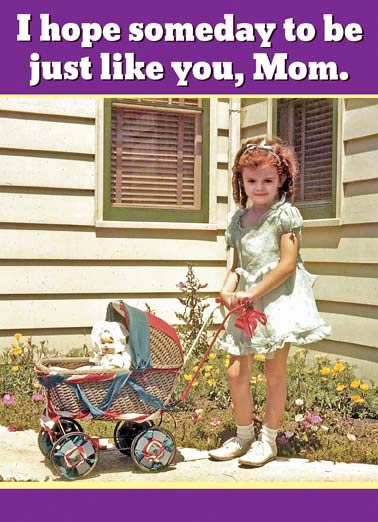 Just Like You Mom Birthday Funny For Mom Card    The Mother of a Totally Awesome Daughter! Happy Birthday!