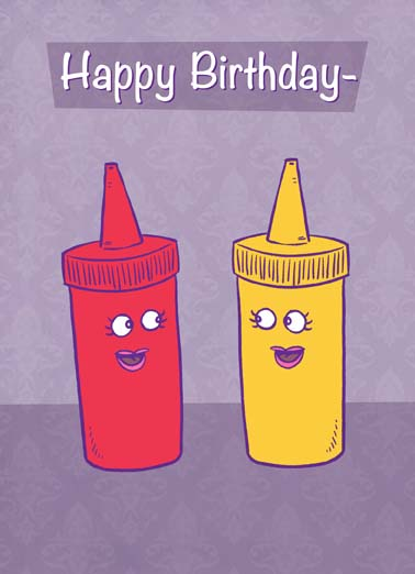 Ketchup Funny Birthday Card For Her Funny cartoon of ketchup and mustard bottle on birthday card, say happy birthday and I miss you with this funny and sweet greeting card, can't wait until we can get together again and ketchup, Can't wait until we can get together again and ketchup!