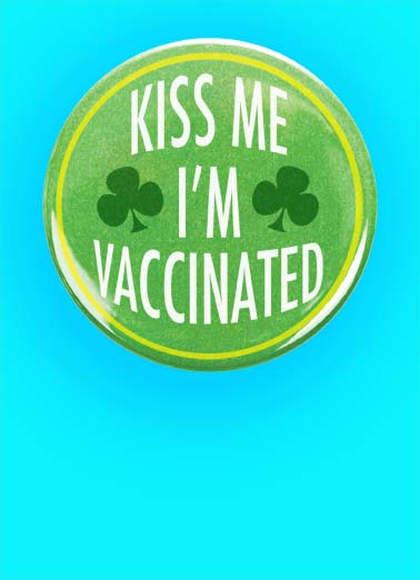 Kiss Me VAC Funny Quarantine Card St. Patrick's Day A picture of a button with the words, 'kiss me I'm vaccinated'. | kiss me vaccine vaccination shamrock happy st. patrick's day button funny  Happy St. Patrick's Day