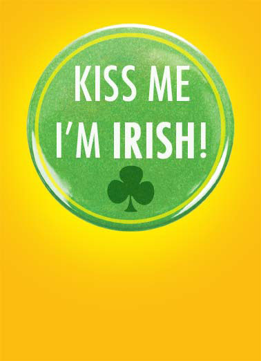 Kiss Me Funny Jokes Card  A picture of a St. Patrick's day button that says 'kiss me'. | Saint St. Patrick's day button kiss me shamrock metal kiss kissing me Irish green clover four leaf three  Then undress me. I'm horny.