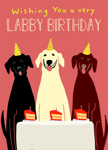 "Labby Birthday Funny Birthday Card Dogs Send a wish with this fun ""Labby"" Birthday card or Ecard to put a smile on someone's face today... and we'll include Free first-class postage on all printed cards and a free printout link on all Ecards that arrive instantly.  Hope it's a doggone great day!"