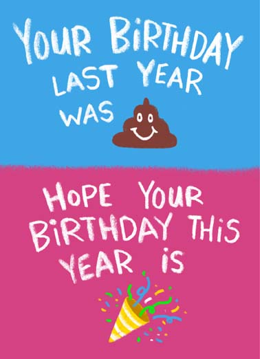 Your Birthday Last Year Funny Birthday Card Funny Have a better birthday than last year on this funny greeting card,  Happy Birthday!