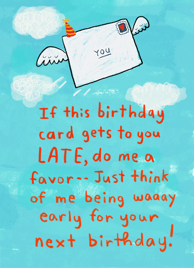 "Late Card Early Funny Birthday Card Belated Birthday Send a belated wish with this fun ""Happy Next"" Birthday card or Ecard to put a smile on someone's face today... and we'll include Free first-class postage on all printed cards and a free printout link on all Ecards that arrive instantly. Happy Birthday or Happy Next birthday!"