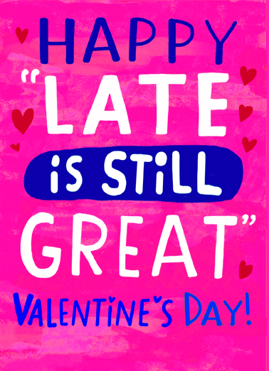 "Late is Great Val Funny Quarantine Card Valentine's Day Send a wish with this fun ""Late is Great"" Valentine's Day card or Ecard to put a smile on someone's face today."
