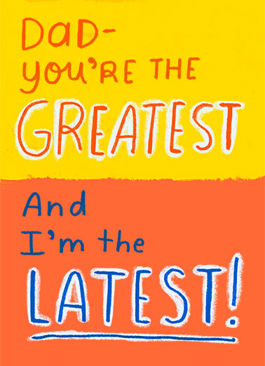 "Latest Greatest Funny Father's Day Card  Send a belated wish with this fun ""Greatest Latest"" Father's Day card or Ecard to put a smile on his face today... and we'll include Free first-class postage on all printed cards and a free printout link on all Ecards that arrive instantly. And I love you the MOSTEST! Happy Father's Day"