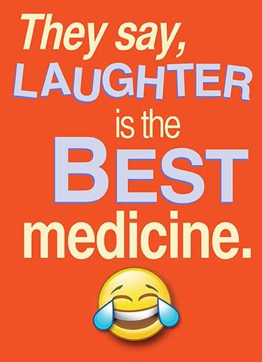 Laughter Best Medicine Funny 5x7 greeting Card Get Well Get Well Emoji | emoji, laughter, medicine, heal, sick, thinking of you, wine, merlot, emoticon, laugh, laughing, lol, lulz, cute, smiley face, love, tears, joy, haha, text  But a glass of merlot works pretty well, too! Feel Well Soon