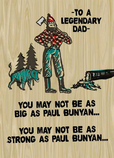 Legendary Bunyan Funny Father's Day Card Fart Legendary Dad | tall, tale, folk, funny, paul, bunyan, ox, woods, lumberjack, manly, mustache, beard, cool, fun, legend, outdoors, axe, chop, historic, american, flannel, plaid, woodworking, traditional, woodblock  But no one cuts one like you!