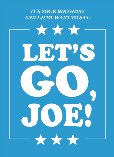 "Let's Go Joe  Funny Political Card  Send a wish with this fun ""Let's Go Joe"" political Birthday card or Ecard to put a smile on someone's face today... and we'll include Free first-class postage on all printed cards and a free printout link on all Ecards that arrive instantly."