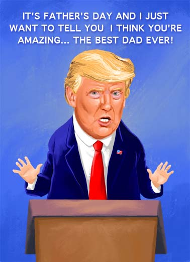 Lied Before FD Funny  Card  An illustration of President Donald Trump at a podium telling someone they are the best, most amazing dad ever. | father father's day president Donald Trump illustration republican democrat white house oval office dad amazing best lie lied lying before politician Washington d.c. press conference presidential address Have I ever lied before?