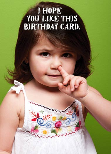Little Girl Funny Birthday Card For Kid Nose, Pick, Booger  Because I picked it just for you.