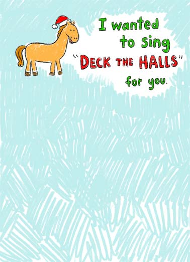 Little Horse (XMAS) Funny Christmas Card  a picture of a horse wearing a santa cap saying that they wish they could sing 'deck the halls'. | santa cap deck the halls christmas xmas sing little horse merry christmas present gift cartoon illustration ...But I'm a little horse.