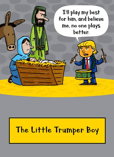 Little Trumper Boy Funny Christmas Card  President Donald Trump as the Little Drummer Boy in the manger on a Christmas greeting card | holiday, xmas, season, jesus, mary, joseph, virgin, bethlehem, Jerusalem, star, pres, potus, white, house, washington, dc, politics, political, cartoon, comic, cartoons, comics, lol, haha, meme, lolz, joke, funny, jokes, donkey, mule, december, winter,   Hope this Christmas Trumps them all!