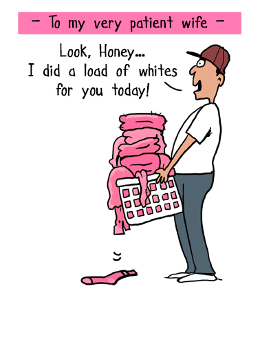 "Load of Whites Funny Mother's Day  For Wife Send this funny Mother's Day ""From Husband"" / ""To Wife"" Ecard to the mom in your life!  Happy Mother's Day from your well-intentioned, always adoring Husband."