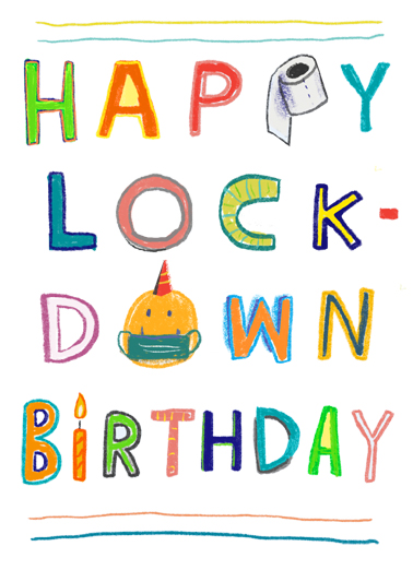 "Lockdown Birthday Funny  Card  Send a smile with this ""Happy Lockdown Birthday"" Lockdown card or Ecard to put a smile on someone's face today... and we'll include Free first-class postage on all printed cards and a free printout link on all Ecards that arrive instantly.  Stay In and Celebrate!"