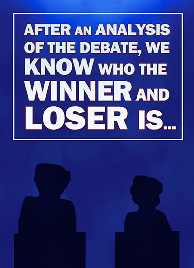 Funny Trending Card  Who won the debate?  The Official Winner and Loser of the Debate - Birthday Card | Trump, Donald, Hillary, Clinton, Funny, Political, Debate, Podiums, Republican, Democrat, Election, LOL, Fun, Joke, Humorous, Moderator, Lester Holt, WE'RE the Losers! Happy Birthday