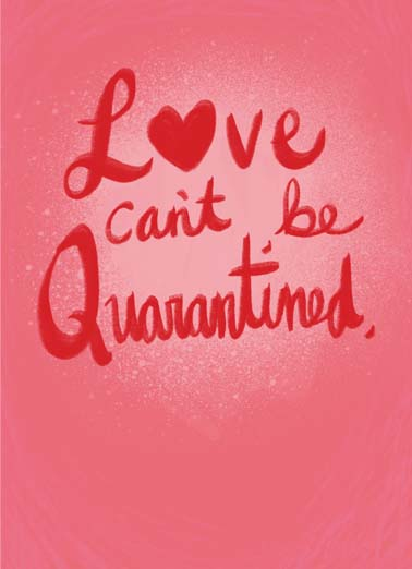 Love Can't Be Quarantined Val Funny Quarantine Card Valentine's Day Love can't be quarantined on this heartfelt valentine's day card,  Wishing you a love-filled Valentine's Day.