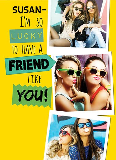 Lucky Friends Funny Fabulous Friends Card For Us Gals   Why, almost as lucky as YOU!