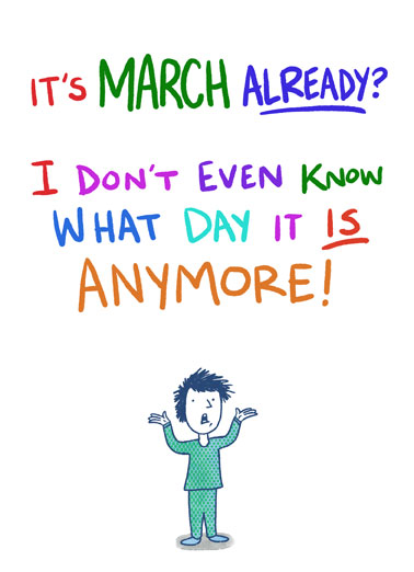 March Already Funny Birthday Card Funny Send someone a personalized greeting card just in time for their birthday! | March birthday month quarantine shelter in place social distance lockdown what day is it  Except for your birthday. That I always remember!