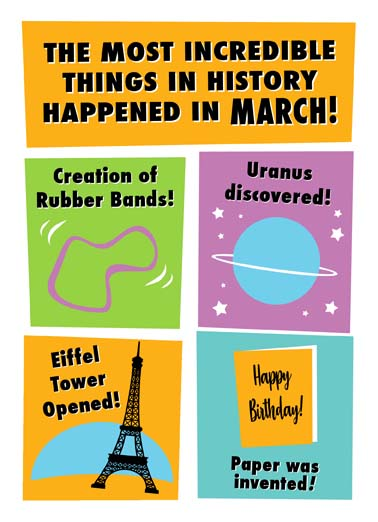 March History Funny March Birthday   The most incredible things in history happened in march including your birthday on this funny greeting card,  ...and you were born!