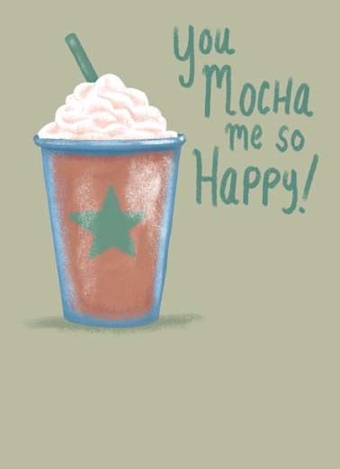 Mocha Latte Funny  Card  Send this sweet coffee birthday card to someone who mocha you so happy, the perfect birthday card for the coffee lover in your life, free postage on this coffee lovers birthday card Sending you a whole Latte love on your Birthday.