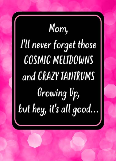 Mom Meltdown Funny Mother's Day  From the Favorite Child Send the perfect Greeting card for your Mom, This hilarious Mother's Day card will make your Mom laugh, Make your Mom smile with funny Mother's Day card, Besides, you grew out of 'em eventually. Happy Mother's Day