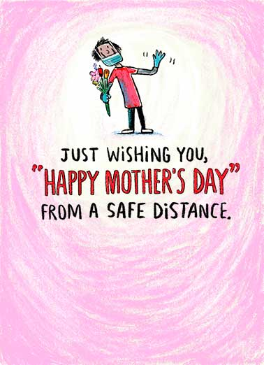 Mom Safe Distance Funny Quarantine Card Mother's Day Send this sweet social distance Mother's Day wish, and say Hi to the moms in your life.  Happy Mother's Day from too far away.