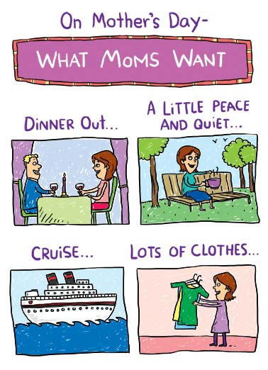 Funny Mother's Day   mother's day mom want dinner out peace quiet cruise clothes cartoon illustration park wine drinking candle ship shopping box peas milk glass laundry , WHAT MOMS GET: Dinner out of a box... Little peas on the carpet...