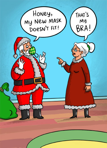 My Bra XMAS Funny Christmas Card Funny A cartoon of Santa telling Mrs. Clause that his new mask doesn't fit- because its her bra. | pandemic quarantine social distance elf elves snow merry Christmas bra fit cartoon illustration funny presents Clause mask face funny  Hope your Christmas fits you perfectly!