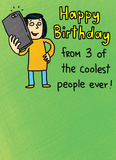 My Selfie Funny Cartoons Card Funny A illustration of someone holding a phone saying 'happy birthday from the three coolest people ever.' | me my selfie I coolest three happy birthday cartoon illustration phone camera self Me, my selfie, and I.