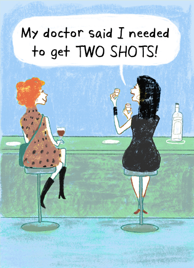 "Need Two Shots Funny Birthday Card For Her Send a wish with this funny ""Two Shots"" Birthday card or Ecard to put a smile on someone's face today."
