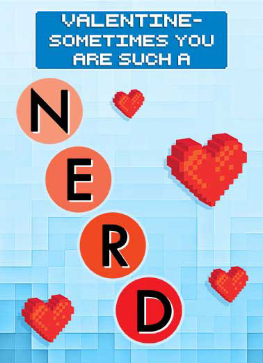 Funny Valentine's Day Card For Significant Other Valentine you are suck a nerd | love heart hearts valentine valentine's day nerd videogame video game nice dude extraordinary remarkable 8bit 8-bit bit ,  A Nice, Extraordinary, Radical, Dude!