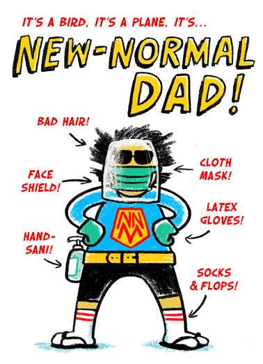 "New Normal Dad Funny Father's Day  Quarantine Send a wish with this funny ""New-Normal Dad"" Father's Day card or Ecard to put a smile on someone's face today... and we'll include Free first-class postage on all printed cards and a free printout link on all Ecards that arrive instantly.  Hope your day is anything but normal! Happy Father's Day"