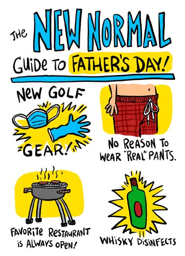 New Normal Guide to Father's Day Funny Cartoons Card Grilling The new normal guide to father's day includes new golf gear like gloves and masks on this funny father's day card, say happy father's day with this new normal guide during the coronavirus quarantine, funny father's day card with a new normal guide to father's day, you can always grill during the coronavirus quarantine on this funny father's day card, Wishing you more fun than normal on Father's Day.