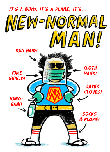 "New Normal Man Funny Superhero  Birthday You can send a funny card from home! Send this funny ""New-Normal Man"" Birthday card or Ecard to put a smile on their face today... and we'll include Free first-class postage on all printed cards and a free printout link on all Ecards that arrive instantly.  Hope your day is anything but normal! Happy Birthday"