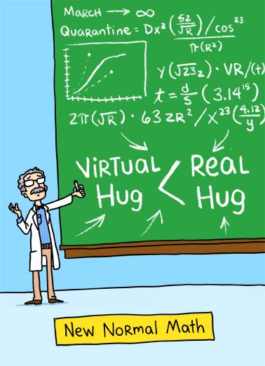 New Normal Math Funny  Card  An illustration of a professor doing math showing that real hugs are greater than virtual hugs. | illustration professor new normal math quarantine shelter in place coronavirus covid-19 cartoon social distancing distance happy birthday  I can't wait to add you and me.
