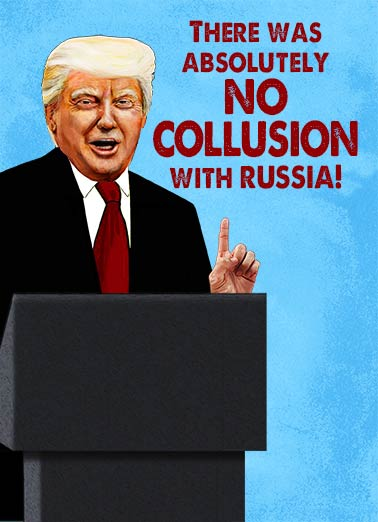 No Collusion  Funny Political Card President Donald Trump Donald Trump and the Russians | Putin, Political, fun And Putin will totally back me up on that. Happy Birthday