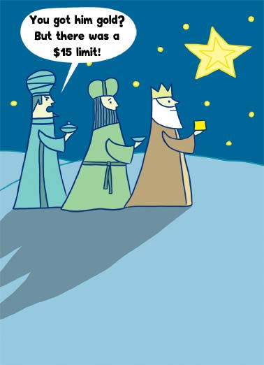 No Limit XMAS Funny Christmas   An illustration of the 3 wise men where one is upset that another is giving gold. | nativity wise men 3 cartoon illustration gold frankincense myrrh gift gifts christmas Jesus Mary Joseph magi bible limit Caspar Melchior Balthazar no fun present presents north star  Hope there's no limit to your Christmas joy.