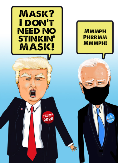 "No Mask Trump  Funny Political Card  Join the debate with this funny political ""Masked or No-Masked Candidates: Trump and Biden"" Birthday card or Ecard to put a smile on someone's face today... and we'll include Free first-class postage on all printed cards and a free printout link on all Ecards that arrive instantly. There's no masking it - You look great for your age! Happy Birthday"