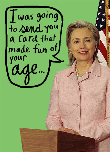 Not That Nasty Funny Clintons Card  Even a nasty woman wouldn't joke about your age! | Hillary, Clinton, Nasty, Woman, Trump, Election, Funny, President, Madam, Bill, LOL, humor, politics, birthday, aging, funny, election, jokes, podium, chelsea But even I'M not that NASTY! Happy Birthday