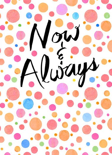 Now and Always Anniversary Funny Uplifting Cards Card Anniversary Calligraphy Anniversary Card | Now Always, fun, lettering, funny, psycho, relationship, thinking of you, together, forever, polka dots, pen, chalkboard, cute, for him, from her, bae, boyfriend, lover, ink That's how long you're stuck with me! Happy Anniversary (Now & Always)c