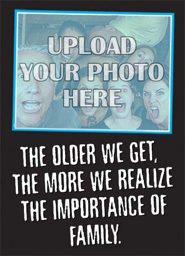 Importance of Family Funny Birthday Card Add Your Photo Add A Family Photo | Awkward, funny, nursing, home, retirement, generations, funny, selfie, wacky, cute, family, album, lol, upload, social media, app, Facebook, mom, dad, kids, sister, brother  They pick out your nursing home.  Happy Birthday