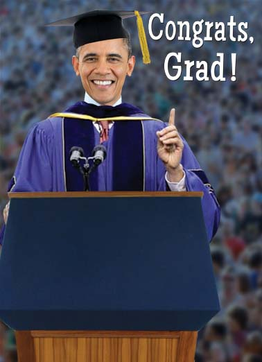 Obama Grad Funny Graduation     I think you accomplished more in the last 4 years than I did!