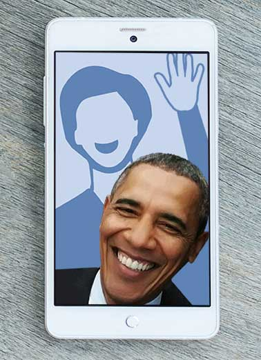 Obama Selfie Funny Birthday Card Funny Political Add your own photo to this Barack Obama Selfie card! | Obama, LOL, Selfie, Political, photo, smartphone, funny, cute, hilarious, democrat, republican, Birthday, anti-obama, JFL, ROTFL, hillary, clinton, President, Barry Hope your Day is Picture Perfect!